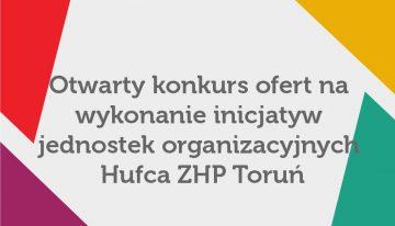 Otwarty konkurs ofert nawykonanie inicjatyw jednostek organizacyjnych  Hufca ZHP Toruń